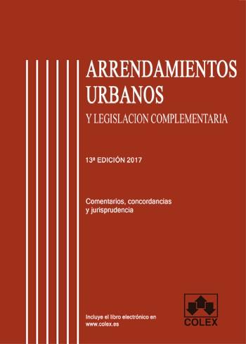 Arrendamientos Urbanos y Legislación complementaria. Comentada