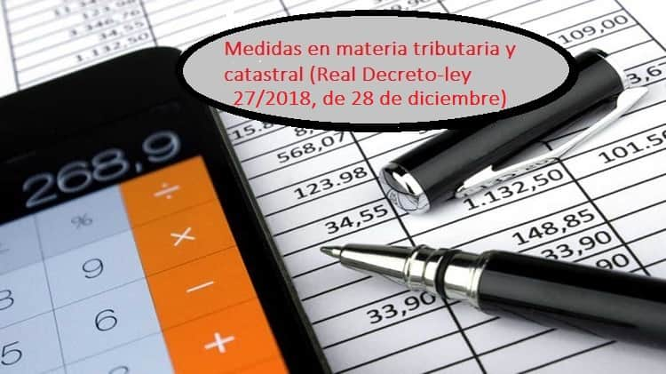 Medidas en materia tributaria y catastral Real Decreto-ley 27/2018, de 28 de diciembre