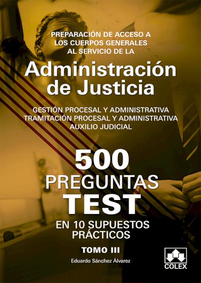 500 PREGUNTAS TEST EN 10 SUPUESTOS PRÁCTICOS para opositores a Cuerpos generales de Justicia