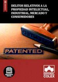 Delitos relativos a la propiedad intelectual, industrial, mercado y consumidores