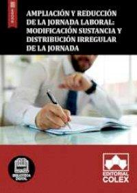 Ampliación y reducción de la jornada laboral: Modificación sustancia y distribución irregular de la jornada