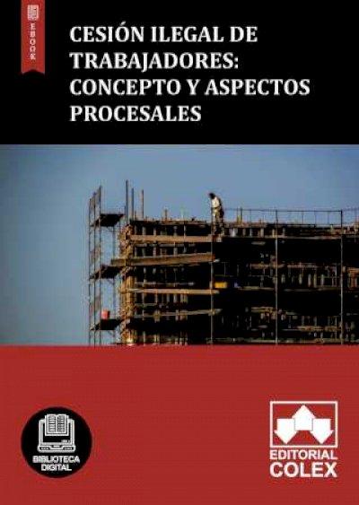 Cesión ilegal de trabajadores: Concepto y Aspectos procesales