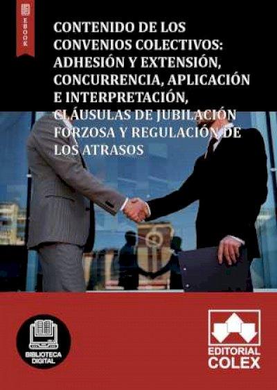 Contenido de los Convenios Colectivos: Adhesión y extensión, concurrencia, aplicación e interpretación, cláusulas de jubilación forzosa y regulación de los atrasos