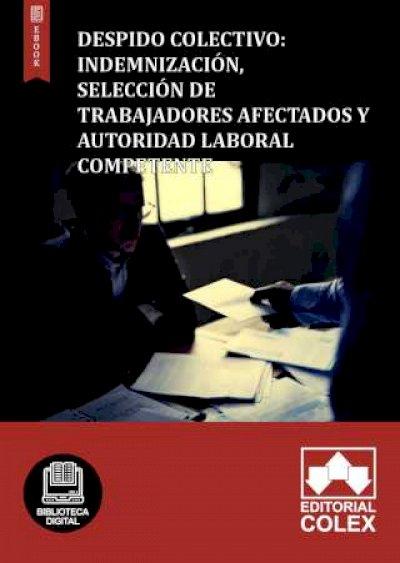 Despido colectivo: Indemnización, selección de trabajadores afectados y Autoridad Laboral competente