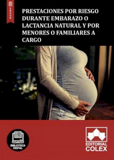 Prestaciones por riesgo durante embarazo o lactancia natural y por menores o familiares a cargo