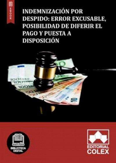 Indemnización por despido: Error excusable, posibilidad de diferir el pago y puesta a disposición