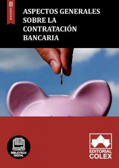 Aspectos generales sobre la contratación bancaria
