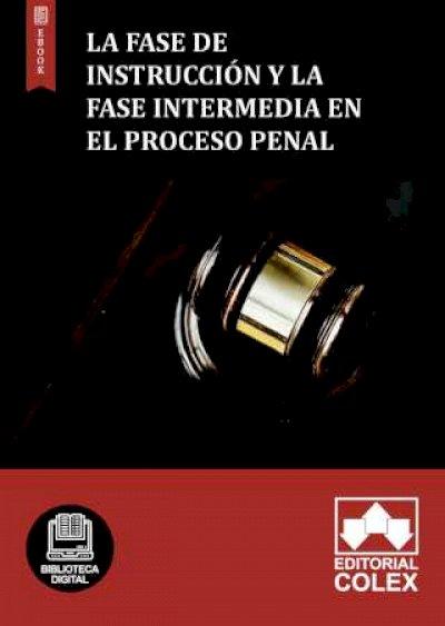La fase de instrucción y la fase intermedia en el proceso penal