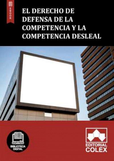 El derecho de defensa de la Competencia y la competencia desleal
