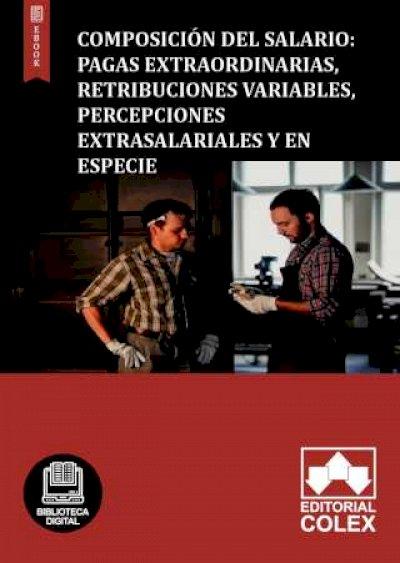 Composición del salario: Pagas extraordinarias, retribuciones variables, percepciones extrasalariales y en especie