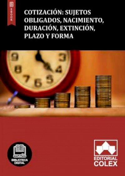 Cotización: Sujetos obligados, nacimiento, duración, extinción, plazo y forma