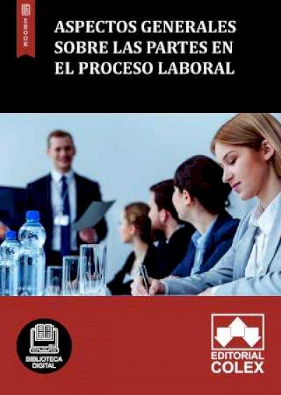 Aspectos generales sobre las partes en el proceso laboral