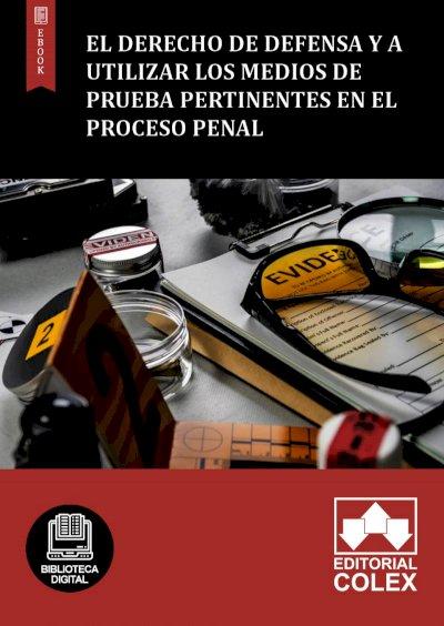El derecho de defensa y a utilizar los medios de prueba pertinentes en el proceso penal
