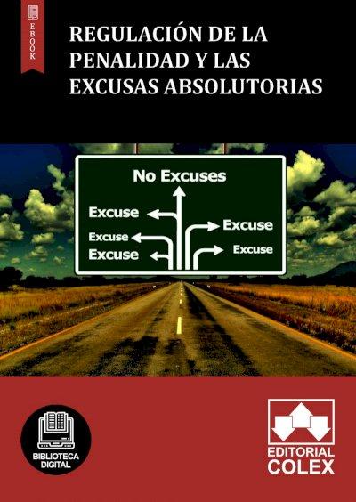 Regulación de la penalidad y las excusas absolutorias