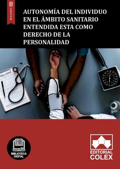Autonomía del individuo en el ámbito sanitario entendida esta como derecho de la personalidad