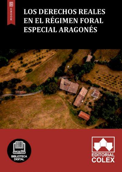 Los Derechos Reales en el régimen foral especial aragonés