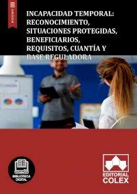 Incapacidad Temporal: Reconocimiento, situaciones protegidas, beneficiarios, requisitos, cuantía y base reguladora