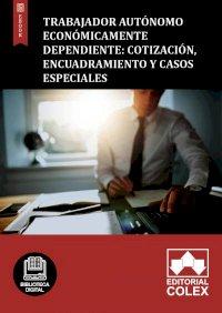 Trabajador autónomo económicamente dependiente: Cotización, encuadramiento y casos especiales