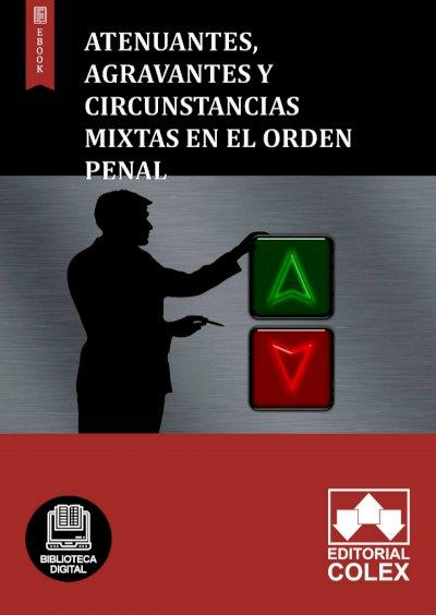 Atenuantes, agravantes y circunstancias mixtas en el orden penal