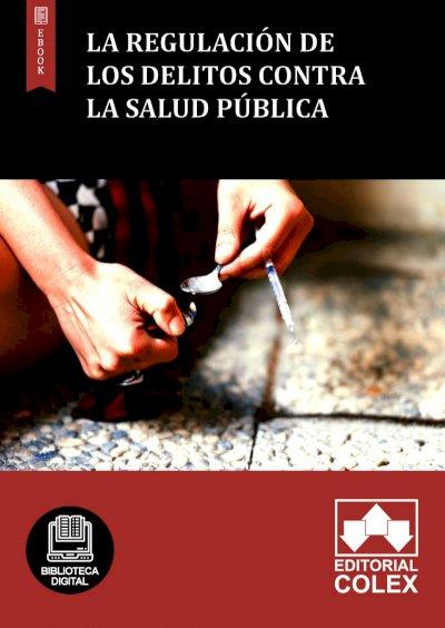 La regulación de los delitos contra la salud pública