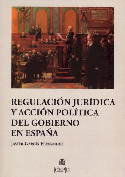 Regulación jurídica y acción política del gobierno en España