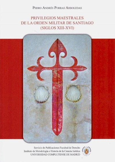 Privilegios Maestrales de la Orden Militar de Santiago (Siglos XIII-XVI)