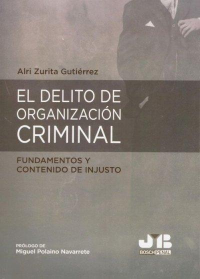 Delito de organización criminal. Fundamentos y contenido de injusto