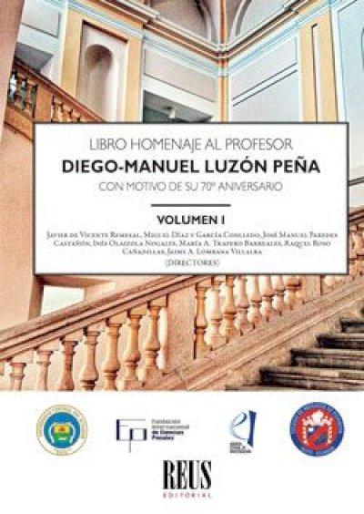 Libro Homenaje al Profesor Diego-Manuel Luzón Peña con motivo de su 70º aniversario Volumen I
