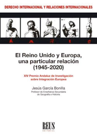 Reino Unido y Europa, una particular relación (1945-2020) XIV Premio Andaluz de Investigación sobre Integración Europea