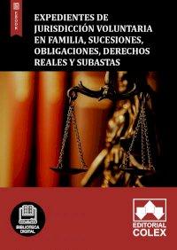 Expedientes de jurisdicción voluntaria en familia, sucesiones, obligaciones, derechos reales y subastas