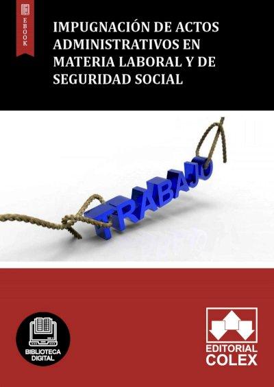 Impugnación de actos administrativos en materia laboral y de Seguridad Social