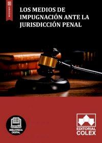 Los medios de impugnación ante la jurisdicción penal