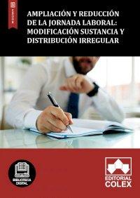 Ampliación y reducción de la jornada laboral: Modificación sustancia y distribución irregular