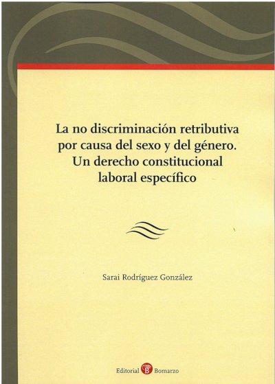 No discriminación retributiva por causa del sexo y del género. Un derecho constitucional laboral específico