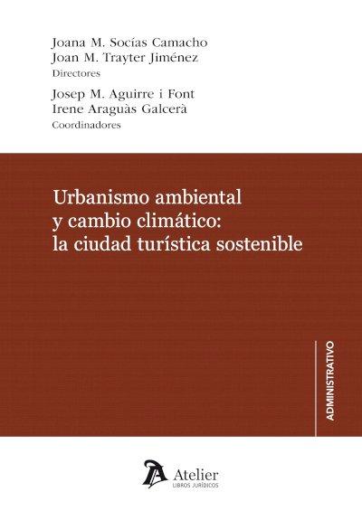 Urbanismo ambiental y cambio climático: la ciudad turística sostenible.