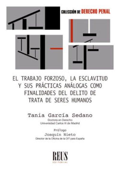 El trabajo forzoso, la esclavitud y sus prácticas análogas como finalidades del delito de trata de seres humanos