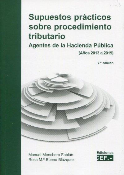Supuestos prácticos sobre procedimiento tributario. Agentes de la Hacienda Pública (Años 2013 a 2019)