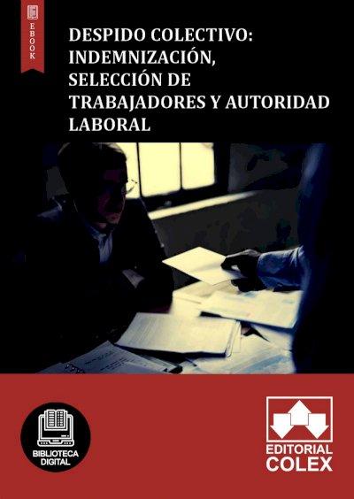 Despido colectivo: Indemnización, selección de trabajadores y Autoridad Laboral