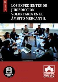 Los expedientes de jurisdicción voluntaria en el ámbito mercantil