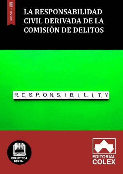 La responsabilidad civil derivada de la comisión de delitos