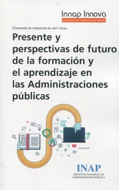 PRESENTE Y PERSPECTIVAS DE FUTURO DE LA FORMACIÓN Y EL APRENDIZAJE EN LAS ADMINISTRACIONES PÚBLICAS