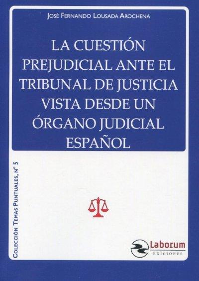 La cuestión prejudicial ante el tribunal de justicia vista desde un órgano judicial español