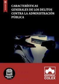 Características generales de los delitos contra la Administración Pública