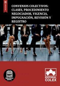 Convenios Colectivos: Clases, procedimiento negociador, vigencia, impugnación, revisión y registro