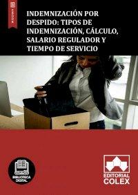 Indemnización por despido: Tipos de indemnización, cálculo, salario regulador y tiempo de servicio
